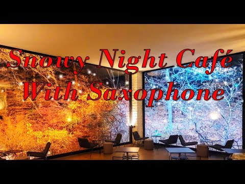 Night Cafe Saxophone and Piano - Cafe Sounds, Restaurant Sounds, Relaxing Jazz Music | ASMR | Snow