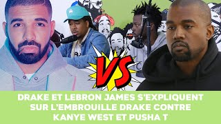 Drake et Lebron James s'expliquent sur l'embrouille  de Drake contre Kanye West et Pusha T