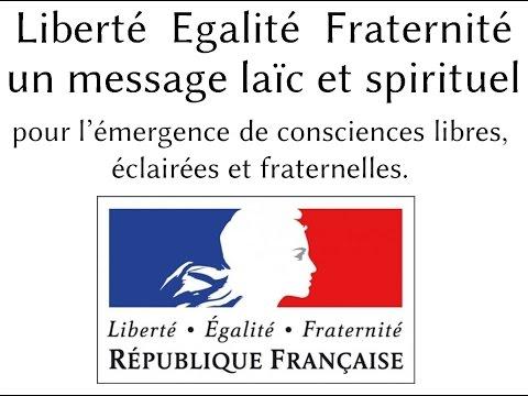 Liberté, Egalité, Fraternité, un message laïc et spirituel.