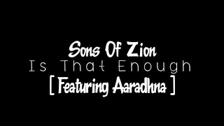 Sons Of Zion - Is That Enough (Ft. Aaradhna) - With Lyrics
