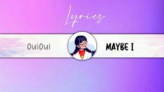 OuiOui - Maybe I [Lyrics Video] | Romaji