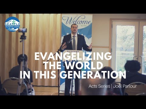 Acts Series Part IV: Evangelizing the World in This Generation | Joel Parlour