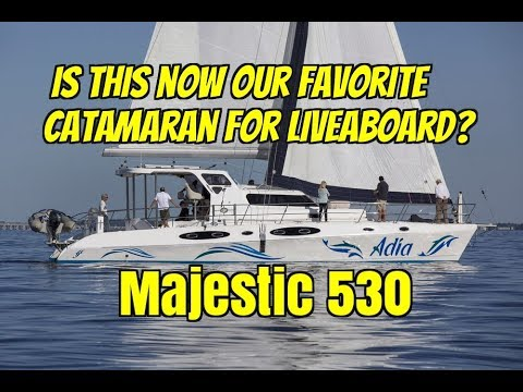 Majestic 530. Comparing Catamarans.  Is this now our favorite Liveaboard Catamaran?  Ep94