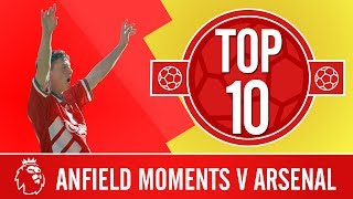 Top 10: The best Anfield moments against Arsenal | Screamers, record-breakers and more