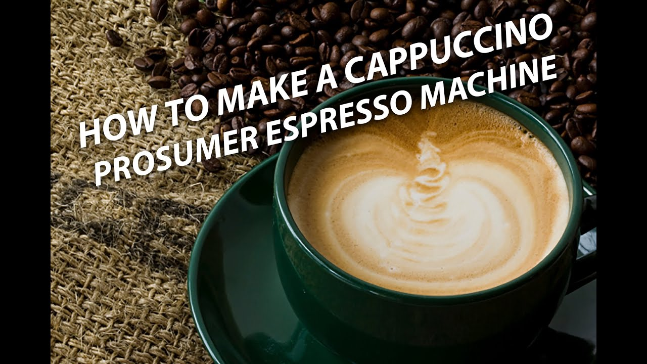 How to Make a Cappuccino on a Prosumer Espresso Machine
