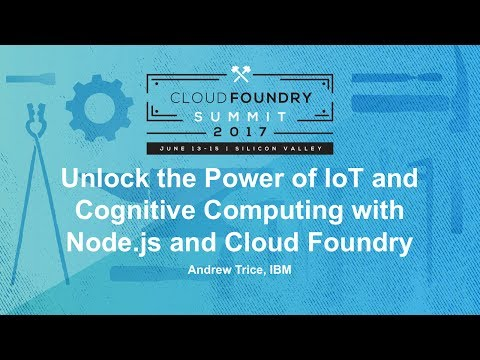 Unlock the Power of IoT and Cognitive Computing with Node.js and Cloud Foundry