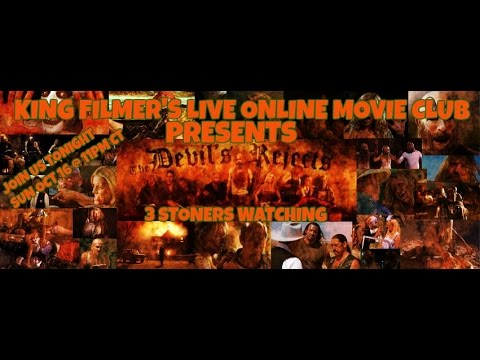 KINGFILMER'S LIVE ONLINE MOVIE CLUB 3 STONERS WATCHING THE DEVIL'S REJECTS