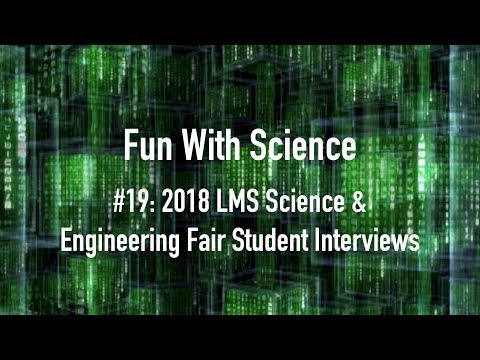 Fun With Science #19-Littleton Middle School 2018 Science Fair Student Interviews, Littleton MA