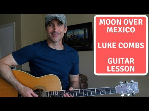 Moon Over Mexico - Luke Combs - Guitar Lesson | Tutorial