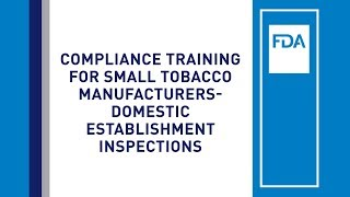 Compliance Training for Small Tobacco Manufacturers, Domestic Establishment Inspections thumbnail