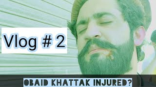 Vlog # 2 | Obaid Khattak Injured? | Moiz Shah / Our Vines