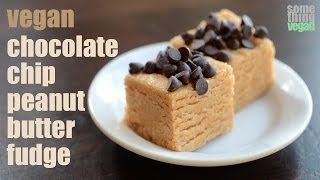Chocolate Chip Peanut Butter Fudge (vegan & Gluten-free) Something Vegan
