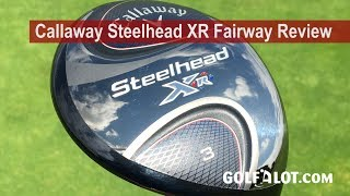 Callaway Steelhead XR Fairway Review By Golfalot