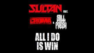 Sultan Feat. Croma & Still Fresh - All I Do Is Win (Remix Officiel)