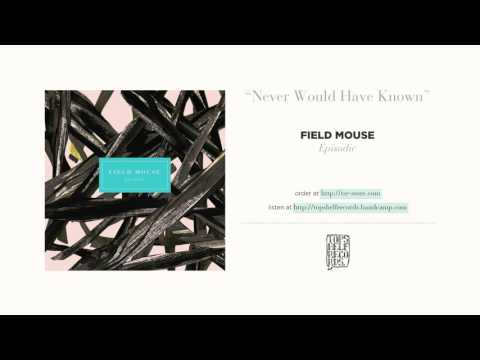 """Never Would Have Known"" by Field Mouse"
