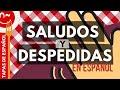 Saludos y despedidas en español