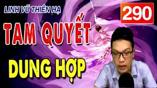 Truyện tiên hiệp Linh vũ thiên hạ tập 290 | TAM QUYẾT DUNG HỢP  #mctuananh