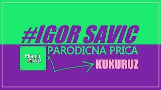 #igorsavic PARODICNA PRICA - KUKURUZ / by (MOMCI SA SELO)