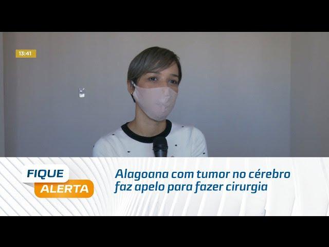 Alagoana com tumor no cérebro faz apelo para fazer cirurgia
