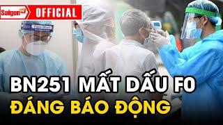 Ca nhiễm 251 MẤT DẤU F0, nguy cơ lây nhiễm cực cao