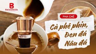 [BARISTA SKILLS] Bài 63: Cách pha Cà phê PHIN, đen đá, nâu đá pha sẵn - chủ quán cà phê CẦN BIẾT