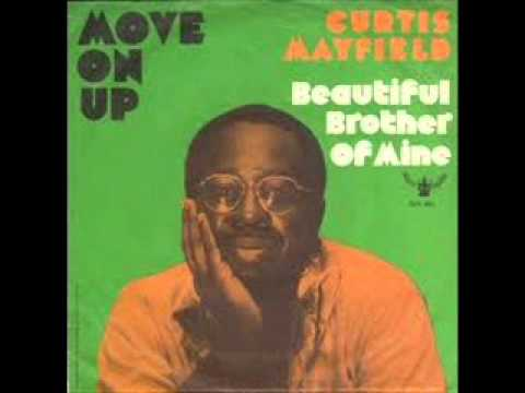 CURTIS MAYFIELD - MOVE ON UP - BEAUTIFUL BROTHER OF MINE - LITTLE CHILD RUNNIN WILD
