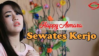 Download lagu SEWATES KERJO - HAPPY ASMARA [ FULL HD ]