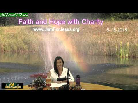 Faith and Hope with Charity 5-15-2015