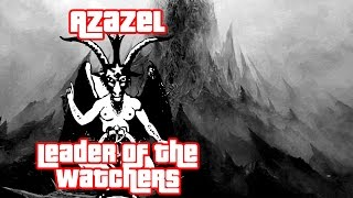 azazel leader of the watchers book of enoch gary wayne genesis 6 conspiracy nowyouseetv