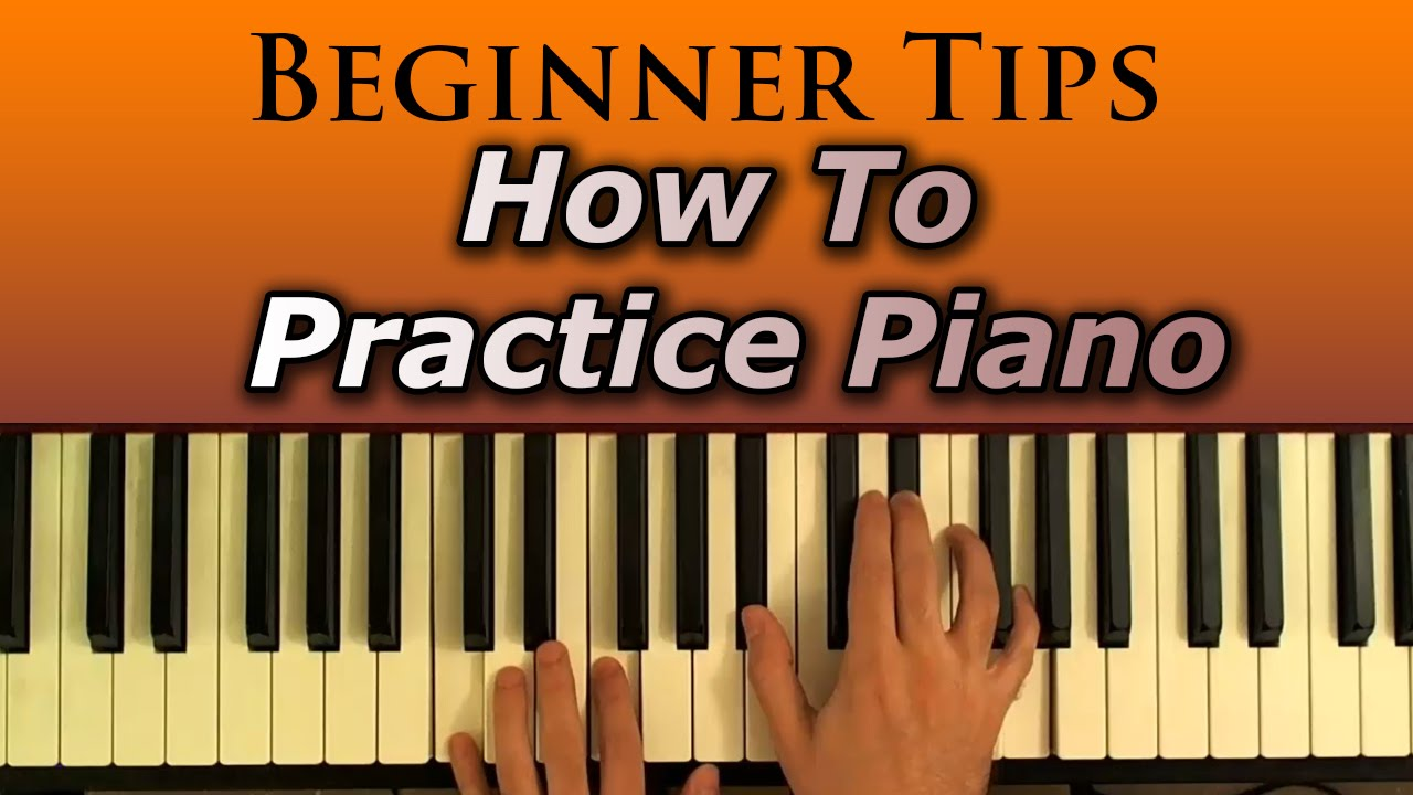 How to practice pianotips for beginners youtube how to practice pianotips for beginners hexwebz Images