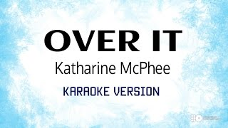 Over It - Katharine McPhee (Karaoke Version)