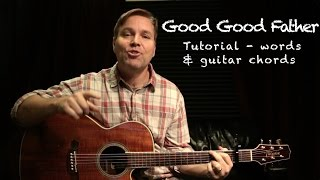 Good Good Father - Words and Guitar Chords Tutorial
