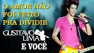 Смотреть клип Gusttavo Lima - O Amor Não Foi Feito Pra Dividir