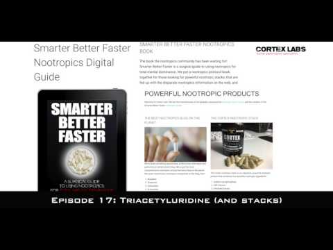 Ep 17: Triacetlyuridine and powerful TAU Nootropic Stacks