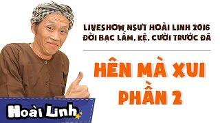 liveshow nsut hoai linh 2016 - phan 2 - doi bac lam ke cuoi truoc da - hen ma xui