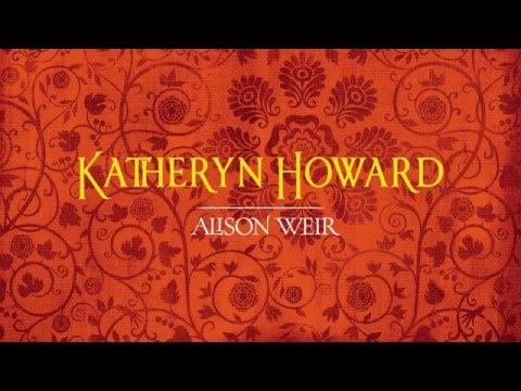 Alison Weir introduces her Katheryn Howard novel from her Six Tudor Queens series