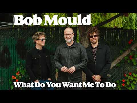 "Bob Mould ""What Do You Want Me To Do"""