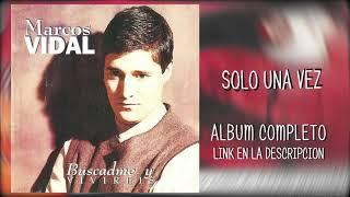 08 MARCOS VIDAL - SOLO UNA VEZ (descargar album)