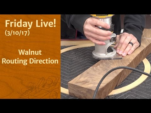 Walnut & Routing Direction - Friday Live!