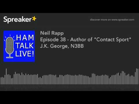 "Episode 38 - Author of ""Contact Sport"" J.K. George, N3BB"