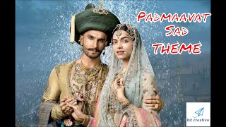 Padmaavat  sad theme music |  Climax soundtrack🎼 | Raani Sa | Padmavati background | BIT CREATIVE