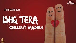 Ishq Tera Mashup Love Mashup Aftermorning Mp3 Song Download