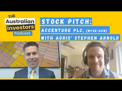Stock Pitch: Accenture Plc (NYSE:ACN), with Aoris' Stephen Arnold | Australian Investors Podcast