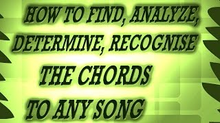 How To Find, Identify, Determine, Analyze, Recognise The Chords To Any Song - MUST WATCH !