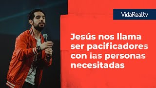 Ser pacificadores con las personas necesitadas | Pacificadores | Pastor Jorge Grotewold