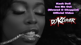 Kash Doll - Ice Me Out (Slowed & Chopped Video) DJKCeaser