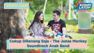 "Download ""OST Anak Band"" The Junas Monkey - Cukup Dikenang Saja (Video Lirik) #KOMPILATOP"