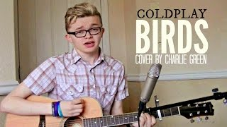 Coldplay - Birds (Cover by Charlie Green)