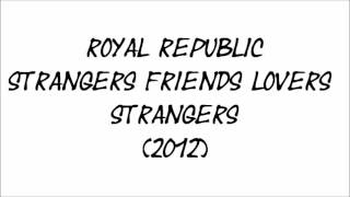 Royal Republic - Strangers Friends Lovers Strangers
