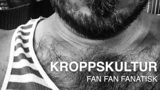 KROPPSKULTUR - FanFanFanatisk